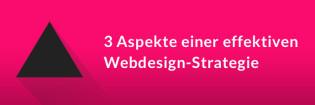 Die 3 Aspekte einer effektiven Webdesign-Strategie