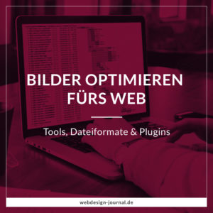 Bilder optimieren fürs Web – Tools, Dateiformate & Plugins