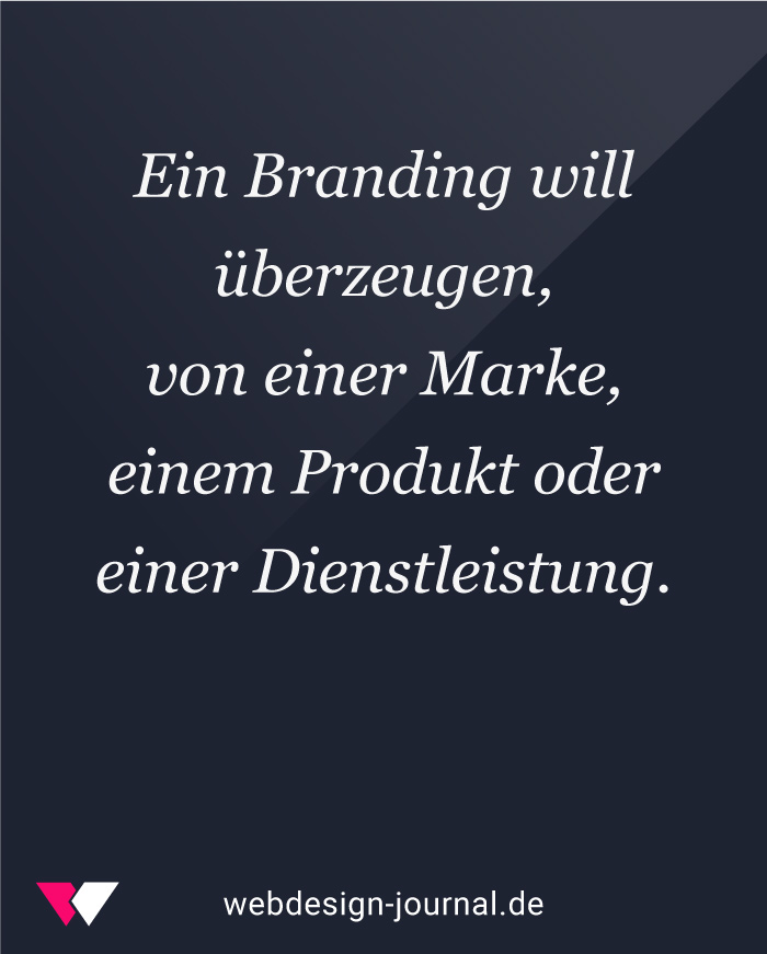 Ein Branding will überzeugen, von einer Marke, einem Produkt oder einer Dienstleistung.