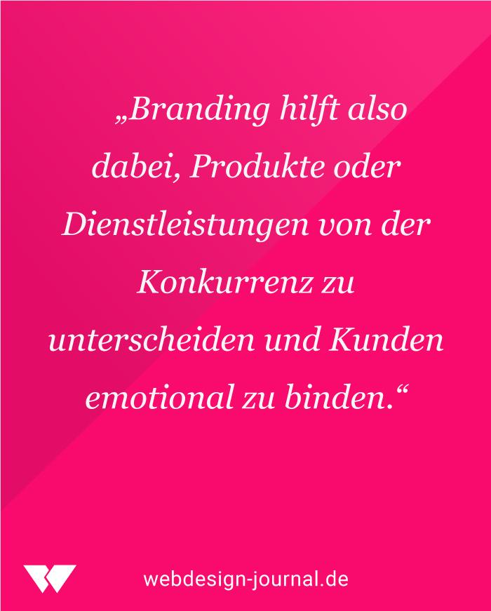 """""""Branding hilft also dabei, Produkte oder Dienstleistungen von der Konkurrenz zu unterscheiden und Kunden emotional zu binden."""""""