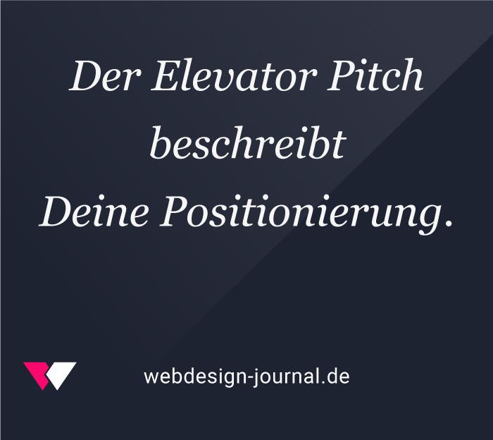 Der Elevator Pitch beschreibt Deine Positionierung.