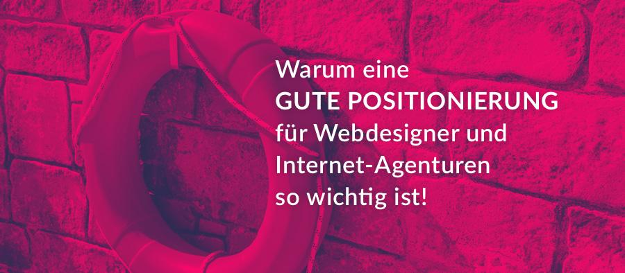 Warum eine gute Positionierung für Webdesigner und Internet-Agenturen so wichtig ist!