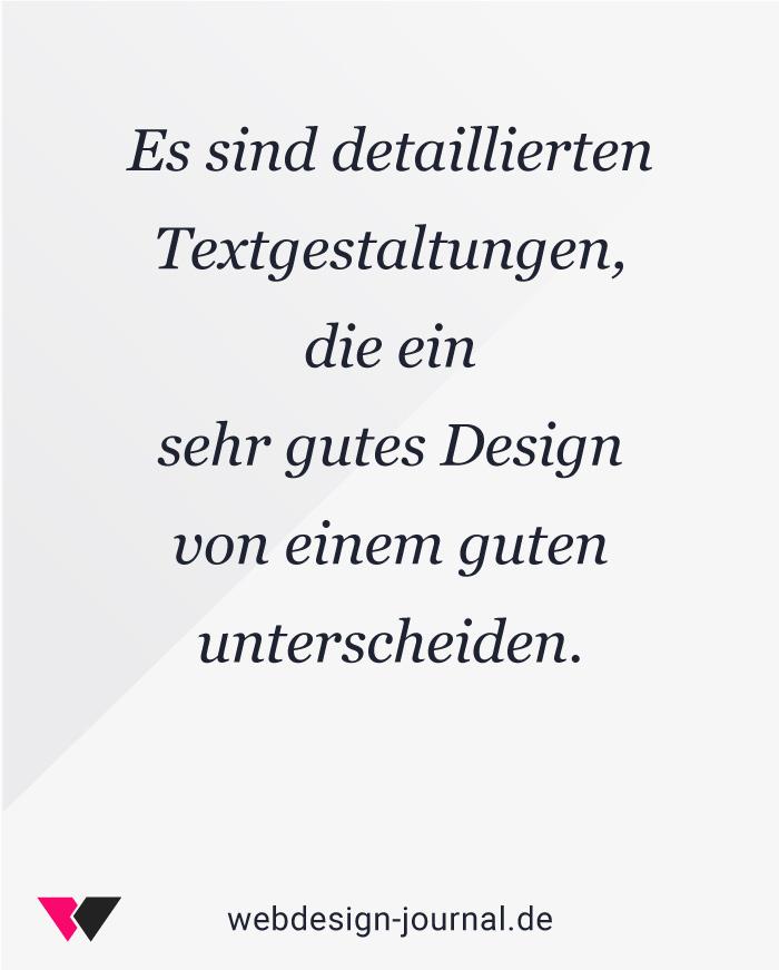 Die detaillierten Textgestaltungen, die ein sehr gutes Design von einem guten unterscheiden.