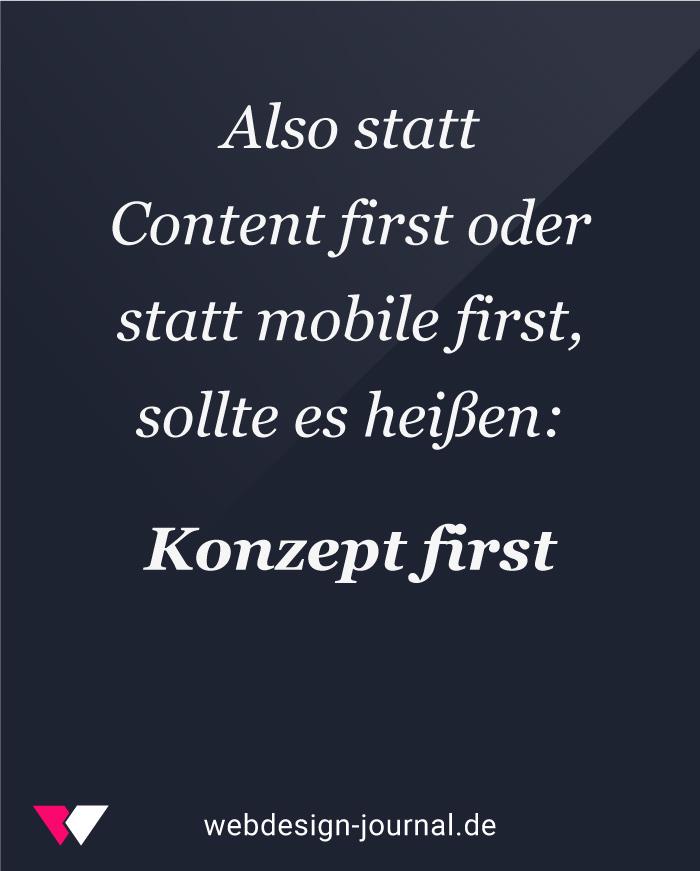 In der Webdesign-Strategie sollte es Content first oder statt mobile first, sollte es heißen: Konzept first