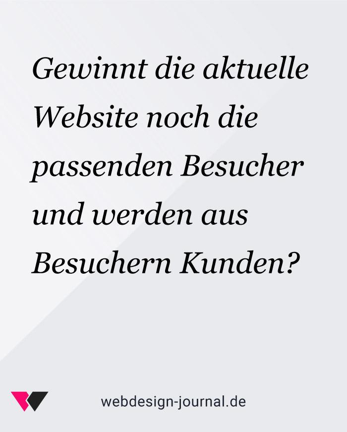 Gewinnt die aktuelle Website noch die passenden Besucher und werden aus Besuchern Kunden?