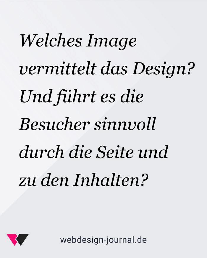 Welches Image vermittelt das Design? Und führt es die Besucher sinnvoll durch die Seite und zu den Inhalten?