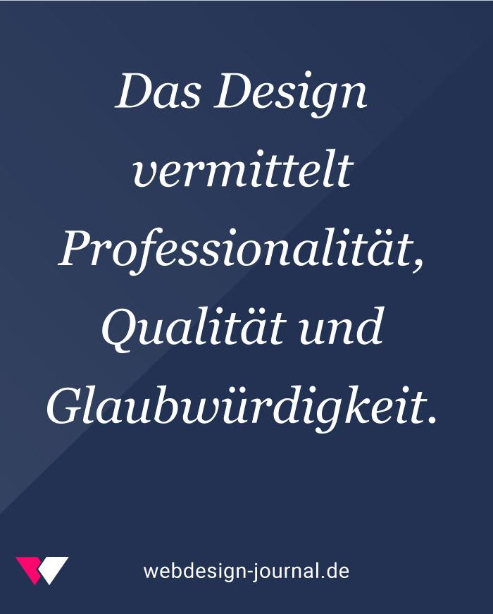 Das Design vermittelt Professionalität, Qualität und Glaubwürdigkeit.